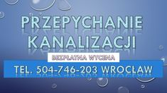 Pogotowie kanalizacyjne Wrocław i okolice. Posiadamy niezbędny sprzęt , który przystosowany jest do likwidacji zatorów w kanalizacji.  udrażnianie toalet Wrocłąw, , odpływu, udrażnianie wanny, Wrocław  udrażnianie brodzika Wrocław, udrażnianie zlewozmywaka Wrocław,   przepchanie toalety Wrocław, odtykanie, wanien, kabiny prysznicowej, odetkanie umywalki, zlewu. tel. 504-746-203. Wrocław. Oleśnica, Trzebnica, Czernica, Siechnice, Bielany Wrocławskie, Jelcz Laskowice, Oława, Długołęka…