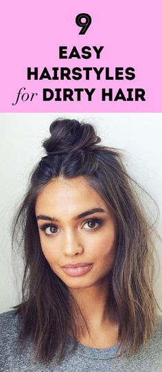 9 Easy Hairstyles for Dirty Hair