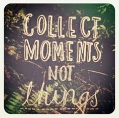 """Collect moments not things"" ♥"