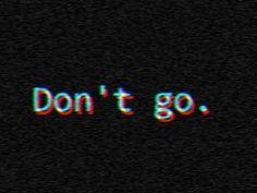 """""""Não vá..."""""""