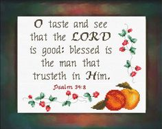 Cross Stitch Bible Verse Psalm O taste and see that the LORD is good, blessed is the man that trusteth in Him. Cross Stitch Designs, Cross Stitch Patterns, O Taste And See, Psalm 34, The Lord Is Good, Bible Study Tools, Food Quotes, Favorite Bible Verses, Bible Scriptures