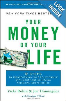 Your Money or Your Life: 9 Steps to Transforming Your Relationship with Money and Achieving Financial Independence: Revised and Updated for the 21st Century
