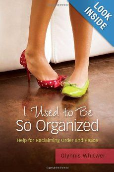 I Used to Be So Organized: Help for Reclaiming Order and Peace: Glynnis Whitwer: 9780891122883: Amazon.com: Books