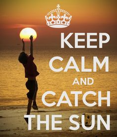 KEEP CALM AND CATCH THE SUN - by me JMK