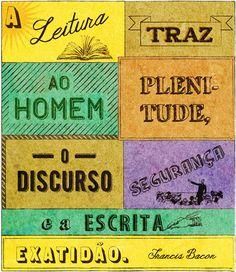 """""""A leitura traz ao homem plenitude, o discurso segurança e a escrita exatidão"""". Francis Bacon"""