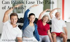 Can Pilates Ease The Pain of Arthritis? Many people find relief. http://paulashealthyliving.com/can-pilates-ease-pain-arthritis/#Pilates#arthritis#pain