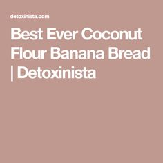 Best Ever Coconut Flour Banana Bread | Detoxinista