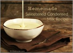 Homemade Sweetened Condensed Milk ~ will make your cookie bars moist & delicious
