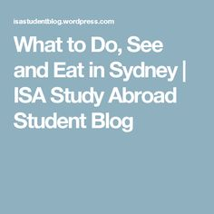 What to Do, See and Eat in Sydney | ISA Study Abroad Student Blog