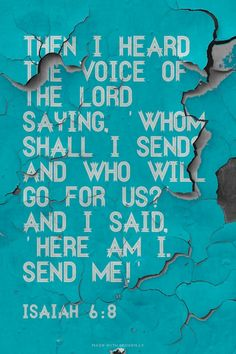 Then I heard the voice of the Lord saying, 'Whom shall I send? And who will go for us?' And I said, 'Here am I. Send me!' - Isaiah 6:8 | MKayla made this with Spoken.ly