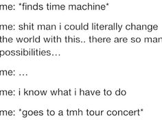 More like UAN tour>>> duh if you own a time machine why not just go to ALL of the concerts they ever had? Go to the Xfactor performances. Go back before they were famous and become great friends with them! Then you can have them!