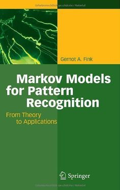 Markov Models for Pattern Recognition: From Theory to Applications by Gernot A. Fink. $69.95. Publication: November 16, 2007. Publisher: Springer; 2008 edition (November 16, 2007). Edition - 2008. Author: Gernot A. Fink. 260 pages