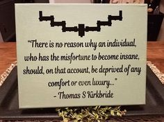 Hey, I found this really awesome Etsy listing at https://www.etsy.com/listing/538991693/thomas-kirkbride-quote-mental-health