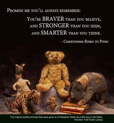 Promise me you will always remember- you are braver than you believe, stronger than you seem and smarter than you think. -Christopher Robin -Inspirational Reading Quotes