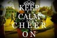 Keep Calm and Cheer On<3