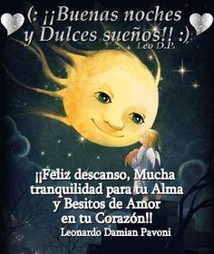 ¡¡Buenas noches y Dulces sueños!! ¡¡Feliz descanso, Mucha tranquilidad para tu Alma y Besitos de Amor en tu Corazón!!