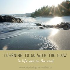Learning to Go with the Flow - in life and on the road - Exploring Alternatives Flow, Beautiful Places, Alternative, To Go, Explore, Learning, World, Beach, Water