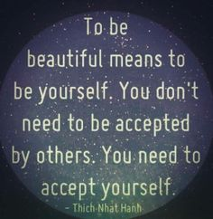 You need to accept yourself. Thich Nhat Hanh.  Spread by www.compassionateessentials.com and http://stores.ebay.com/fairtrademarketplace/