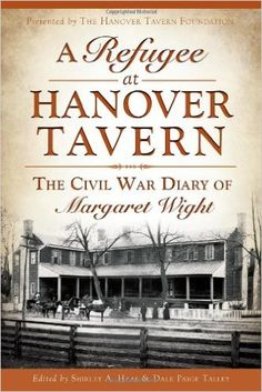 A Refugee at Hanover Tavern: The Civil War Diary of Margaret Wight (Civil War Series): The Hanover Tavern Foundation, Shirley A. Haas, Dale Paige Talley, Alphine PhD Jefferson, Robert E.L. Krick: 9781626190450: Amazon.com: Books