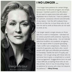 Well, said. But then she is Meryl Streep. If i say something like that, i'd just get raised eyebrows. Hahaha