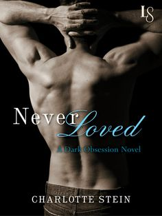 NEVER LOVED by Charlotte Stein (Dark Obsession, #1)   On Sale: 6/23/15   Loveswept Contemporary New Adult Romance   eBook   Perfect for fans of Abbi Glines, the first novel in the Dark Obsession series tells the story of a beautiful wallflower who falls for a chiseled street fighter—and learns just how dangerous love can be.
