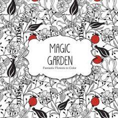 Magic Garden: Fantastic Flowers to Color