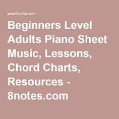 Beginners Level Adults Piano Sheet Music, Lessons, Chord Charts, Resources - 8notes.com