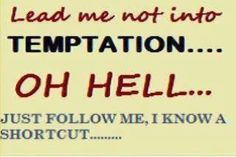 I'm going to hell....who's coming with me?!! LOL