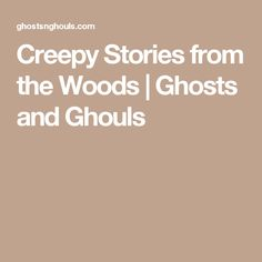 Creepy Stories from the Woods | Ghosts and Ghouls