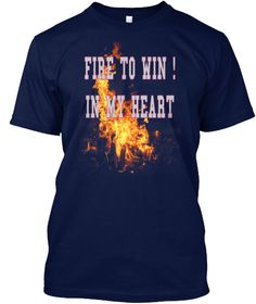 "It's the cool style of ""FIRE TO WIN ! IN MY HEART""; only for $13.99! Teenagers will love it, so buy it and have FUN! Just visit to collect: https://teespring.com/shop/Fireworks-TShirts-Hoodies"
