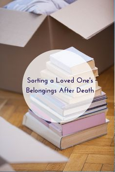 Sorting a Loved One's Belongings After Death If I Die Young, Dealing With Grief, Grief Loss, End Of Life, In Loving Memory, Caregiver, Sorting, First Love, Death