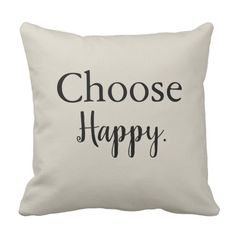 Shop Choose Happy Motivational Throw Pillow created by Personalize it with photos & text or purchase as is! Diy Throw Pillows, Custom Pillows, Throw Pillow Covers, Decorative Pillows, Cushion Covers, Pillow Cases, Diy Valentine's Gifts For Her, Best Pillows For Sleeping, White Lounge