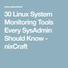 30 Linux System Monitoring Tools Every SysAdmin Should Know - nixCraft