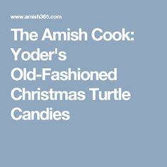 The Amish Cook:  Yoder's Old-Fashioned Christmas Turtle Candies