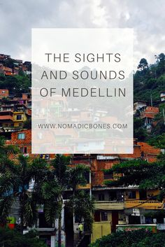The Sights and Sounds of Medellin Pinterest