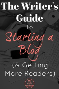 The Writer's Guide to Starting a Blog (and Getting More Readers) | TheLadyinRead.com | writing blogs, blogging tips, writing tips, how to start a blog