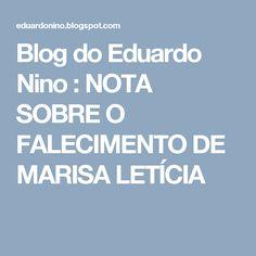Blog do Eduardo Nino : NOTA SOBRE O FALECIMENTO DE MARISA LETÍCIA