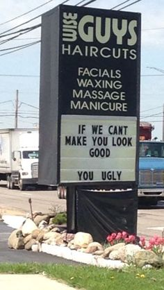 Wise Guys Haircuts Salon sign: If we can't make you look good. you ugly lol funny style hair face humor Can't Stop Laughing, Laughing So Hard, Funny Signs, Funny Memes, Job Memes, Hilarious Sayings, Funny Ads, Haha, The Meta Picture