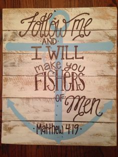Wood Repurposed Pallet Art - wall decor- matthew 4:19- anchor - fishers if men Bible verse by HollysHobbiesTN on Etsy https://www.etsy.com/listing/241304266/wood-repurposed-pallet-art-wall-decor