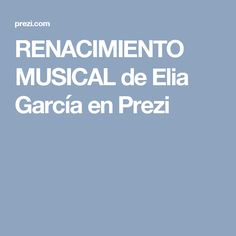 RENACIMIENTO MUSICAL de Elia García en Prezi