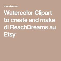 Watercolor Clipart to create and make di ReachDreams su Etsy