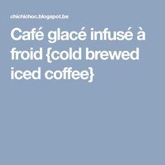 Café glacé infusé à froid {cold brewed iced coffee}