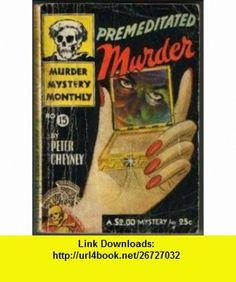 Premeditated Murder Peter Cheyney ,   ,  , ASIN: B000DCOK4C , tutorials , pdf , ebook , torrent , downloads , rapidshare , filesonic , hotfile , megaupload , fileserve