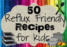 50 Acid Reflux Recipes that are Kid Friendly too! Thought of you @Shara Lee Klein