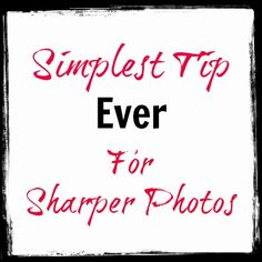 Simplest Tip - Sharper Photos...WOW