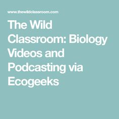 The Wild Classroom: Biology Videos and Podcasting via Ecogeeks Ap Environmental Science, Biomes, Virtual Tour, Biology, Classroom, Tours, School, Videos, Class Room