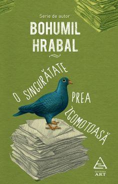 O singurătate prea zgomotoasă - Bohumil Hrabal - Editura ART Solitude, Writer, Reading, Words, Animals, Art, Literatura, Asylum, Art Background