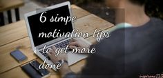 inspireme123: MOTIVATION TIPS TO GET MORE THINGS DONE