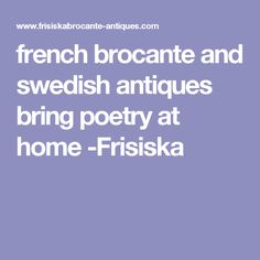 french brocante and swedish antiques bring poetry at home -Frisiska