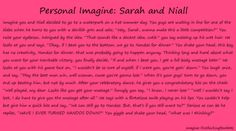 """hyperventilating... even though it's not spelled the same, reading the words """"Sarah and Niall"""" gives me goosebumps... :)"""